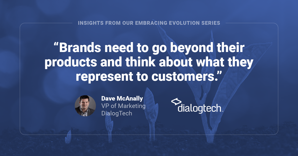 "Dave McAnally's Quote: ""Brands need to go beyond their products and think about what they represent to customers."""